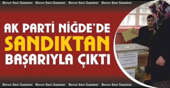 Ak Parti Niğde'deki 26 Mahallenin 24'ünde 1'inci parti çıktı