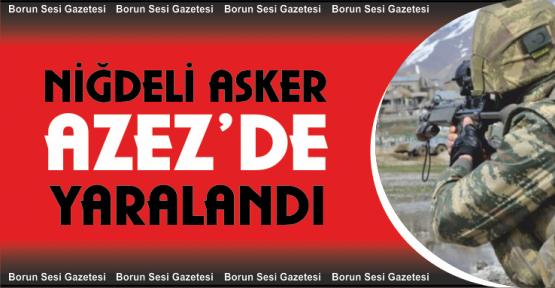 Azez'de Niğdeli Asker Yaralandı