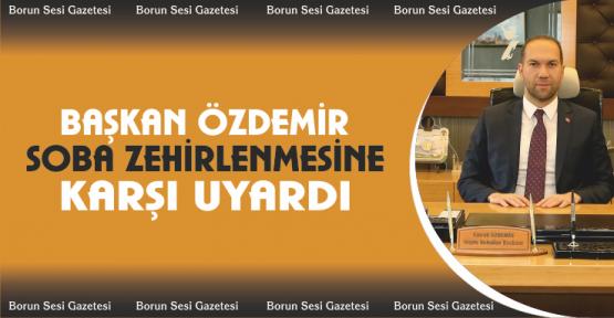 Başkan Özdemir Soba Zehirlenmelerine Karşı Uyardı
