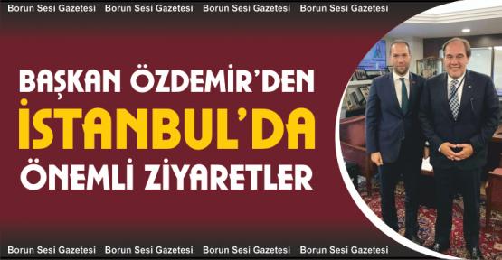 Başkan Özdemir'den İstanbul ziyareti