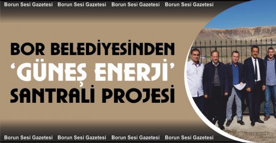 Bor Belediyesinden Güneş Enerji Santral Projesi