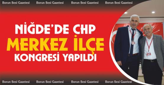 CHP Niğde Merkez ilçe Kongresi yapıldı