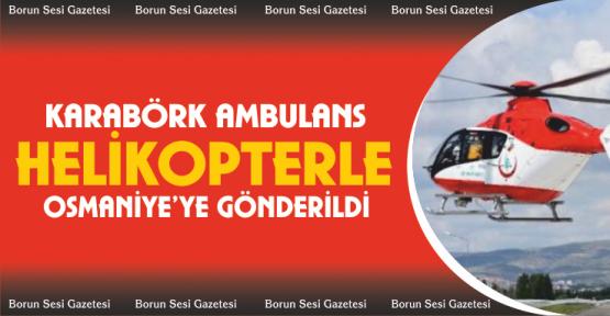 Emniyet Müdürü Karabörk Ambulans Helikopterle Osmaniye'ye Gönderildi