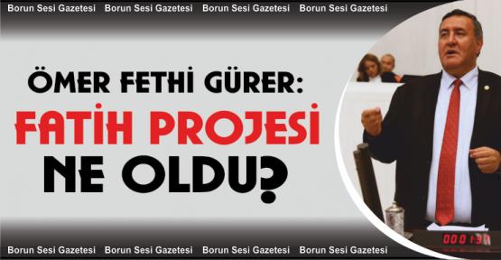 Gürer, Fatih Projesi Ne Oldu?