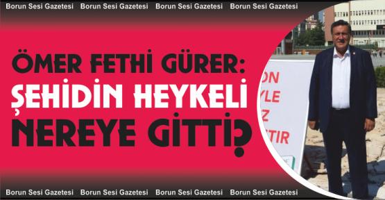 Gürer, Şehit Ömer Halisdemir'in heykeli nereye gitti?