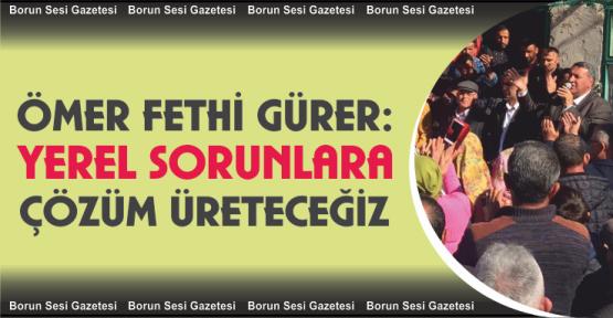 """Gürer, """"yerel sorunlara çözüm üreteceğiz"""""""