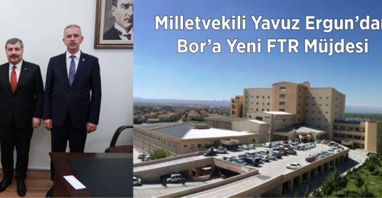 Milletvekili Ergun'dan Bor'a Yeni FTR Müjdesi