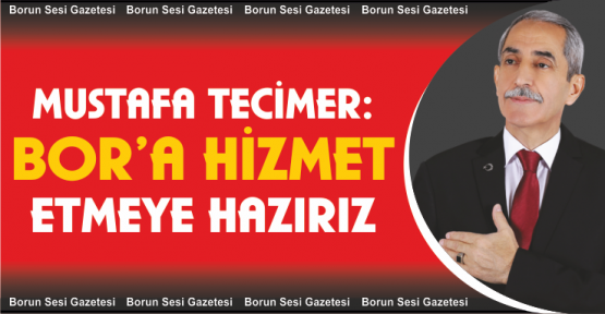 Mustafa Tecimer: Hizmete Hazırız