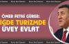 """Gürer, 'Niğde Turizmde üvey evlat!"""""""