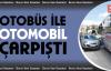 Halk Otobüsü İle Otomobil Çarpıştı 2 Yaralı