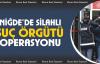 Niğde'de silahlı suç örgütü operasyonu: 17 gözaltı