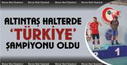 Altıntaş Halterde Türkiye şampiyonu...
