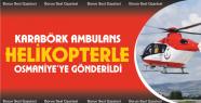 Emniyet Müdürü Karabörk Ambulans Helikopterle...