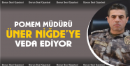 POMEM Müdürü Üner Niğde'ye veda ediyor